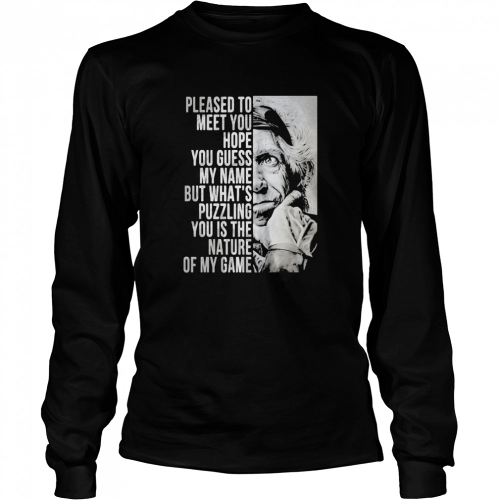 Please To Meet You Hope You Guess My Name But What's You Is The Nature Of My Game  Long Sleeved T-shirt