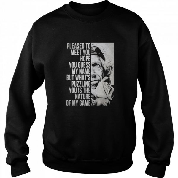 Please To Meet You Hope You Guess My Name But What's You Is The Nature Of My Game  Unisex Sweatshirt