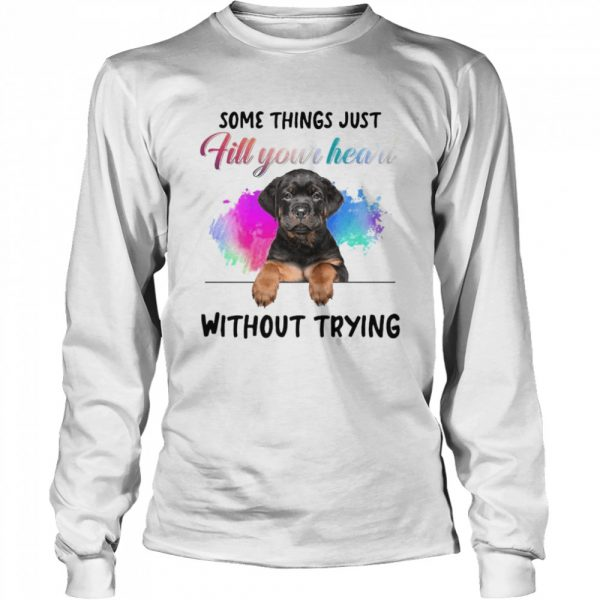 Rottweiler Some Things Just Fill Your Heart Without Trying  Long Sleeved T-shirt