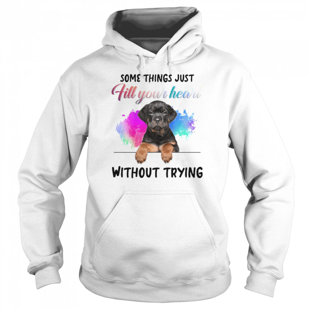 Rottweiler Some Things Just Fill Your Heart Without Trying  Unisex Hoodie
