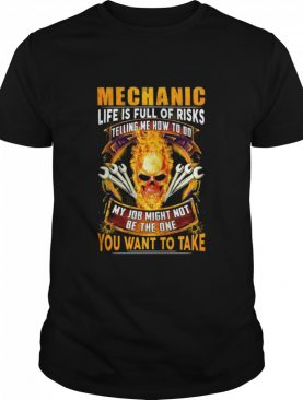 Skull Mechanic Life Is Full Of Risks My Job Might Not Be The One You Want To Take shirt