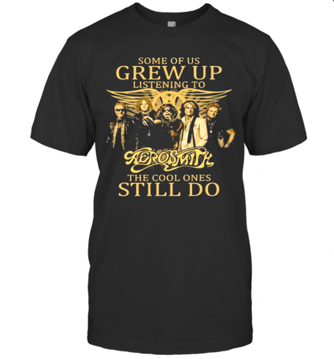 Some Of Us Grew Up Listening To Aerosmith The Cool Ones Still Do T-Shirt Classic Men's T-shirt