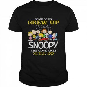 Some Of Us Grew Up Snoopy The Cool Ones Still Do  Classic Men's T-shirt