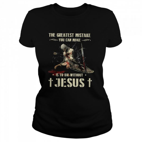 The Greatest Mistake You Can Make Is To Die Without Jesus  Classic Women's T-shirt