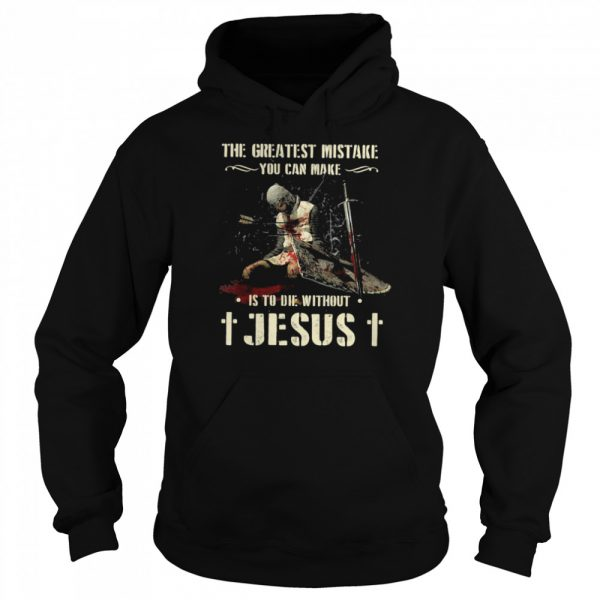The Greatest Mistake You Can Make Is To Die Without Jesus  Unisex Hoodie