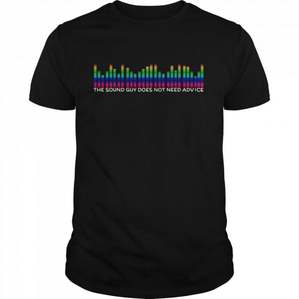 The Sound Guy Does Not Need Advice  Classic Men's T-shirt
