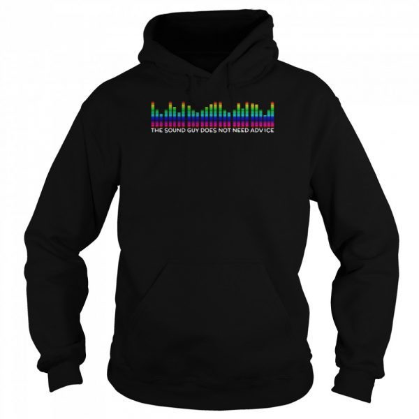 The Sound Guy Does Not Need Advice  Unisex Hoodie