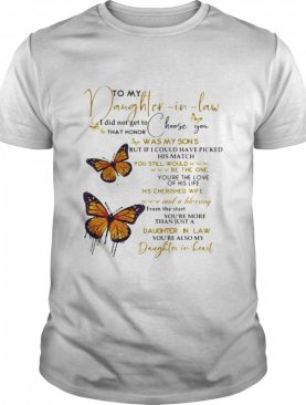 To My Daughter In Law I Did Not Get To That Honor Choose You Was My Son's shirt