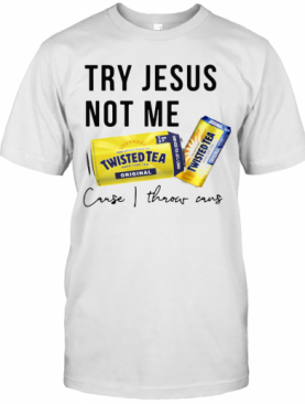 Twisted Tea Try Jesus Not Me T-Shirt