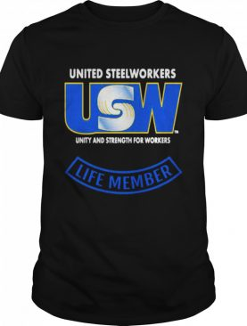 United Steelworkers Unity And Strength For Workers Life Member shirt