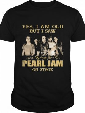 Yes I am old but I saw Pearl Jam on stage signatures shirt