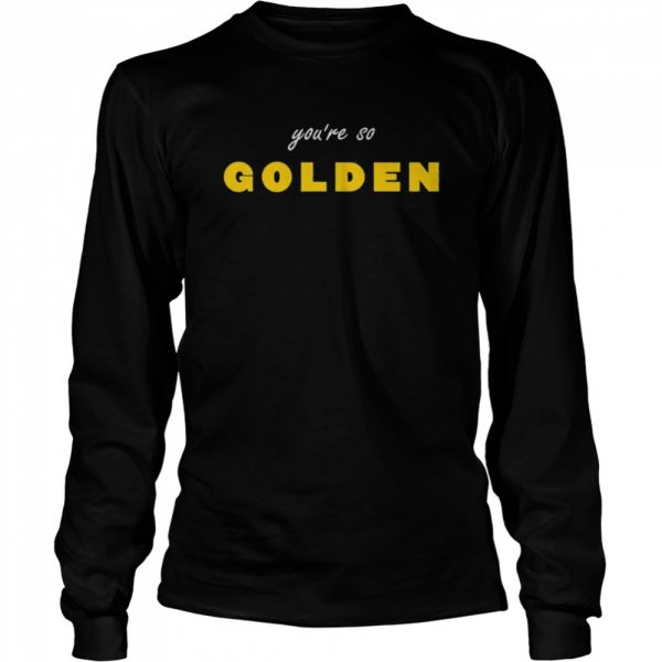 Youre so Golden  Long Sleeved T-shirt