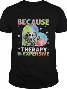because therapy is expensive heart shirt